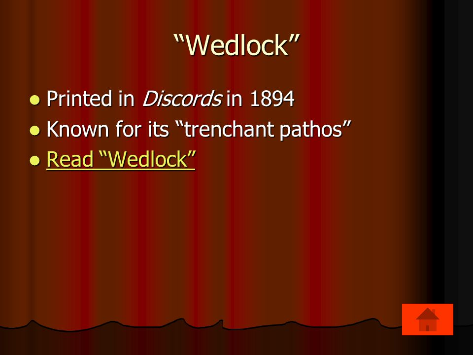 Wedlock Printed in Discords in 1894 Printed in Discords in 1894 Known for its trenchant pathos Known for its trenchant pathos Read Wedlock Read Wedlock Read Wedlock Read Wedlock