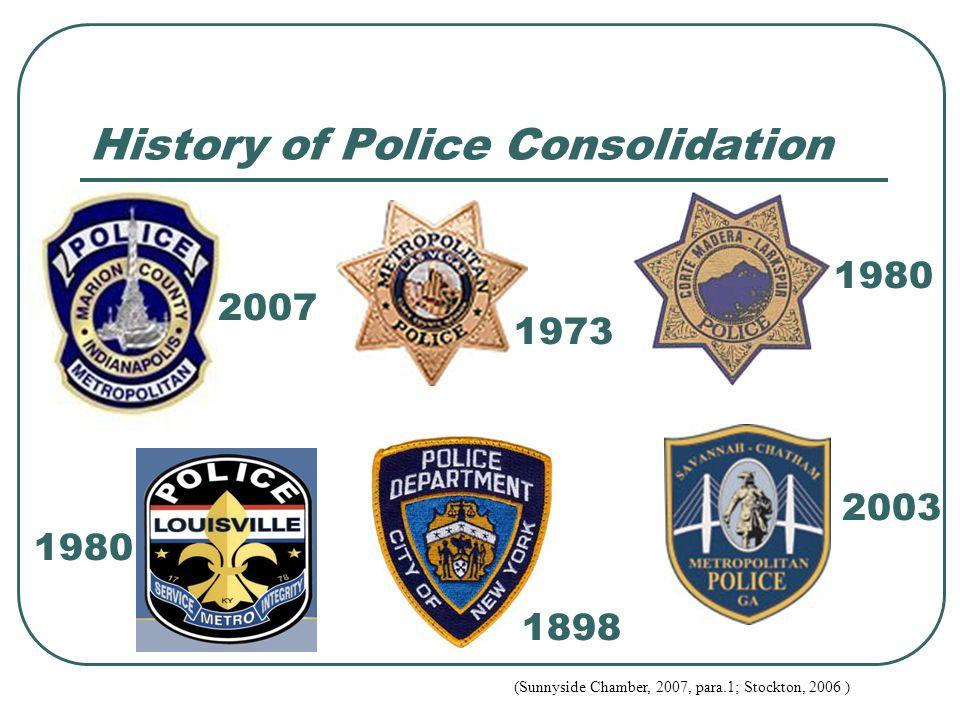 History of Police Consolidation 1973 1980 1898 1980 2003 2007 (Sunnyside Chamber, 2007, para.1; Stockton, 2006 )