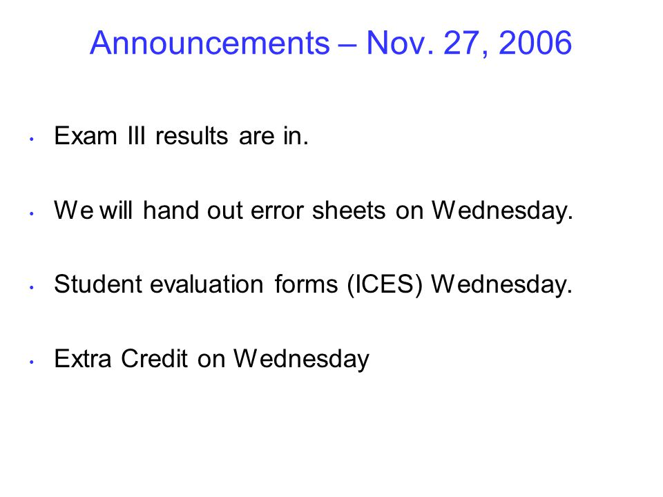 Announcements – Nov. 27, 2006 Exam III results are in.