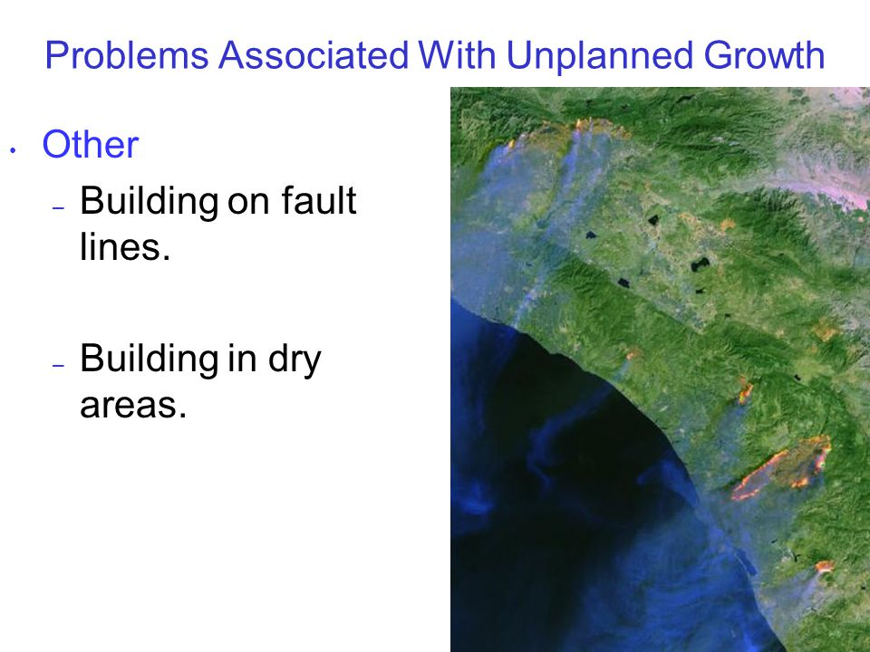 Problems Associated With Unplanned Growth Other – Building on fault lines. – Building in dry areas.