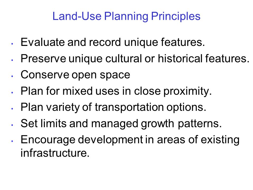 Land-Use Planning Principles Evaluate and record unique features.