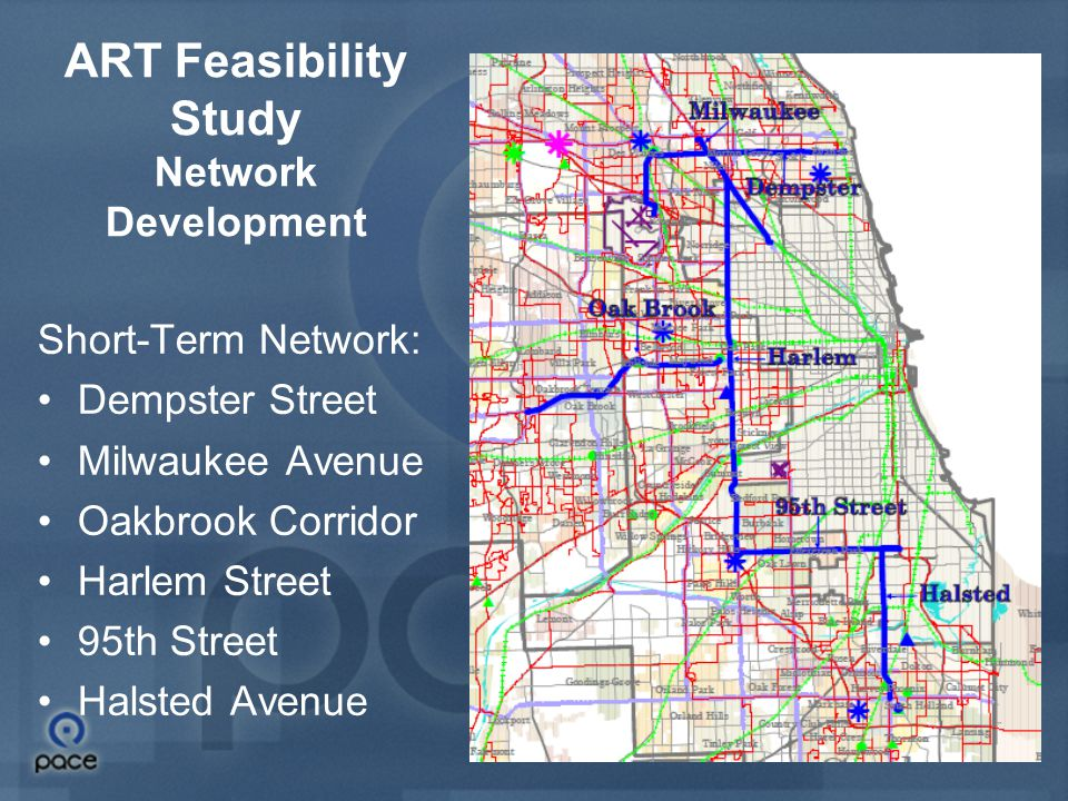 10 ART Feasibility Study Network Development Short-Term Network: Dempster Street Milwaukee Avenue Oakbrook Corridor Harlem Street 95th Street Halsted Avenue