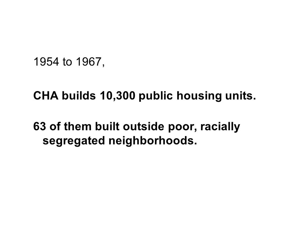 1954 to 1967, CHA builds 10,300 public housing units.