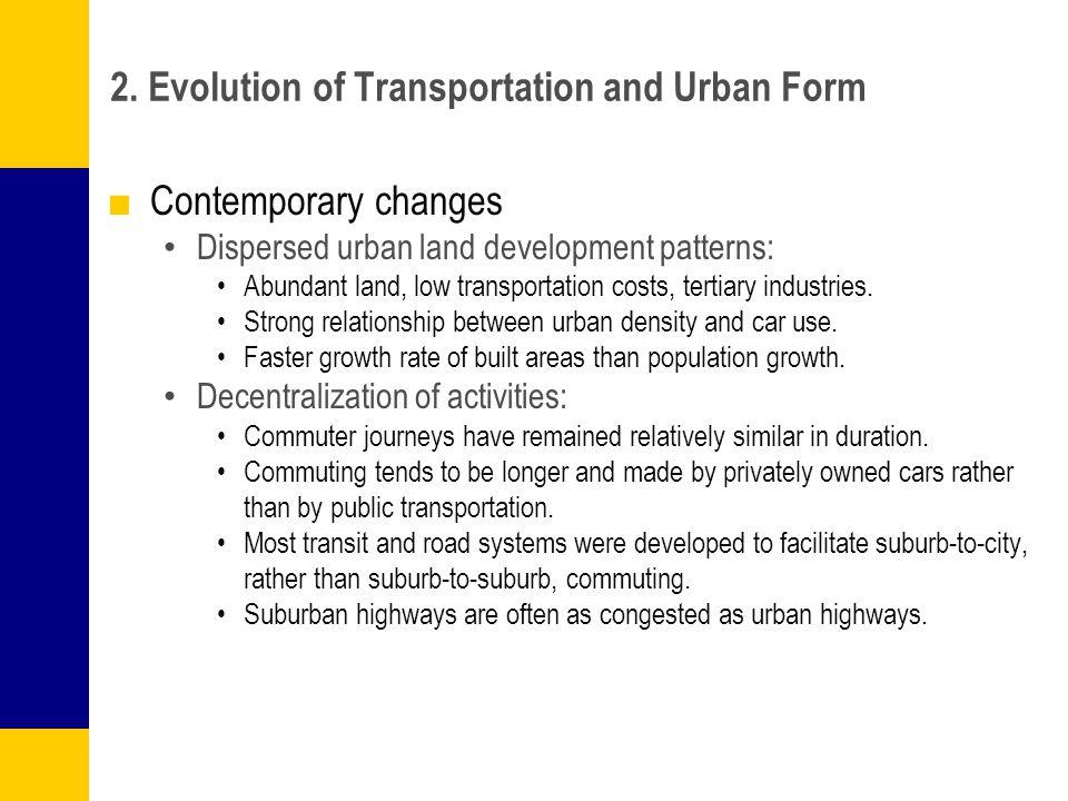 2. Evolution of Transportation and Urban Form ■Contemporary changes Dispersed urban land development patterns: Abundant land, low transportation costs