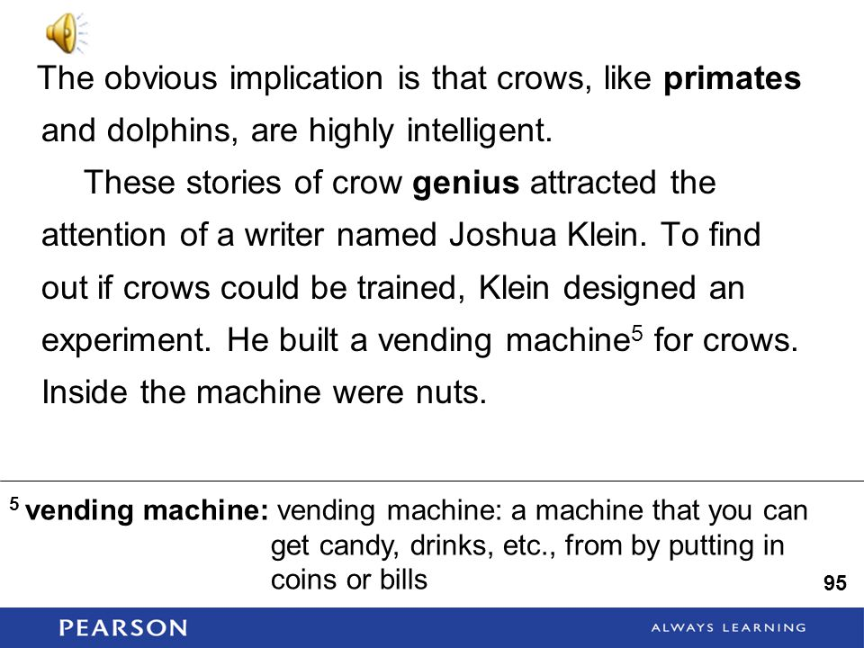 The obvious implication is that crows, like primates and dolphins, are highly intelligent.