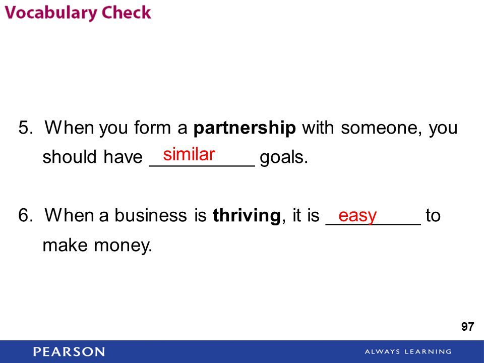 5. When you form a partnership with someone, you should have __________ goals.