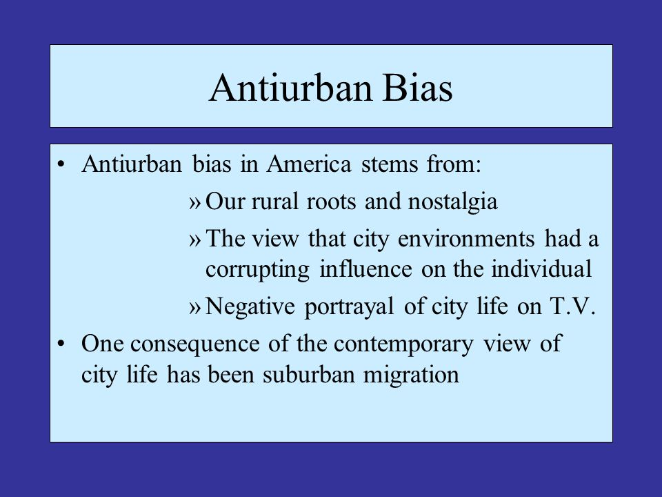 The Composition of Urban Populations Cities of today are largely populated by »Descendants of rural Americans »Immigrants »White flight to the suburbs »African Americans / Hispanic