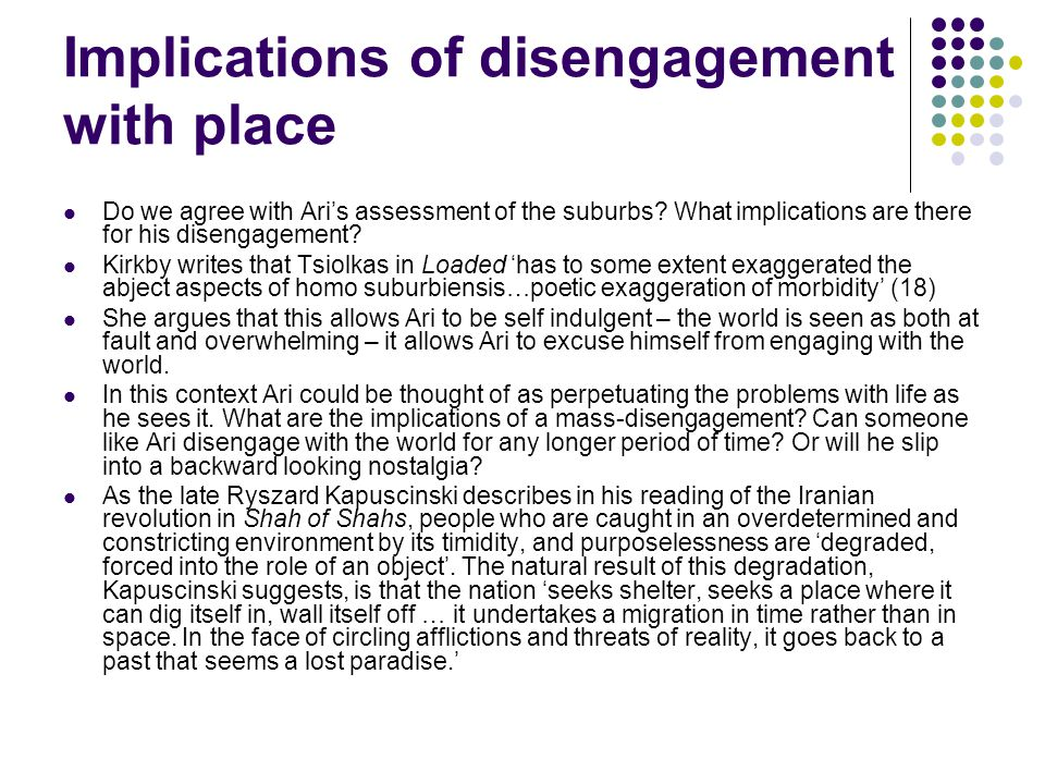 Implications of disengagement with place Do we agree with Ari's assessment of the suburbs? What implications are there for his disengagement? Kirkby w