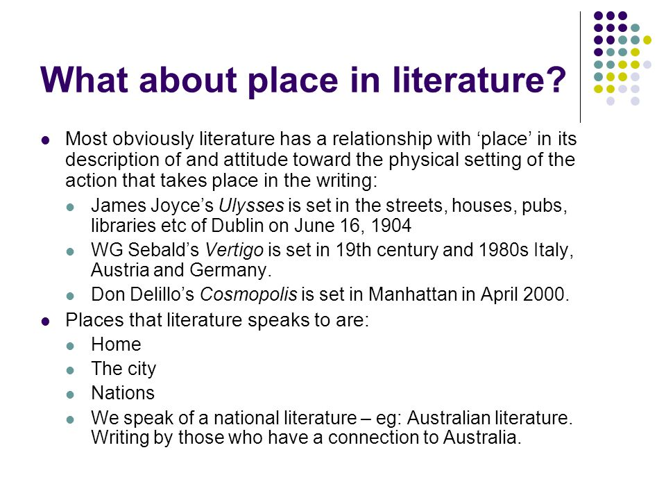 What about place in literature? Most obviously literature has a relationship with 'place' in its description of and attitude toward the physical setti