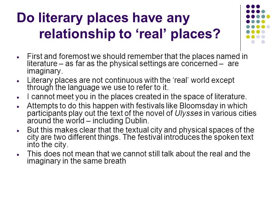 Do literary places have any relationship to 'real' places?  First and foremost we should remember that the places named in literature – as far as the