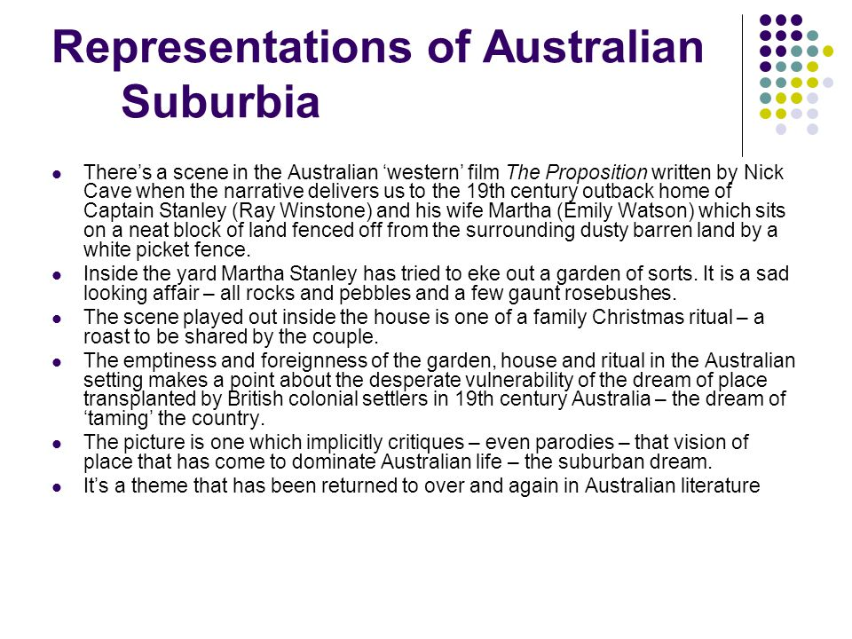Representations of Australian Suburbia There's a scene in the Australian 'western' film The Proposition written by Nick Cave when the narrative delive