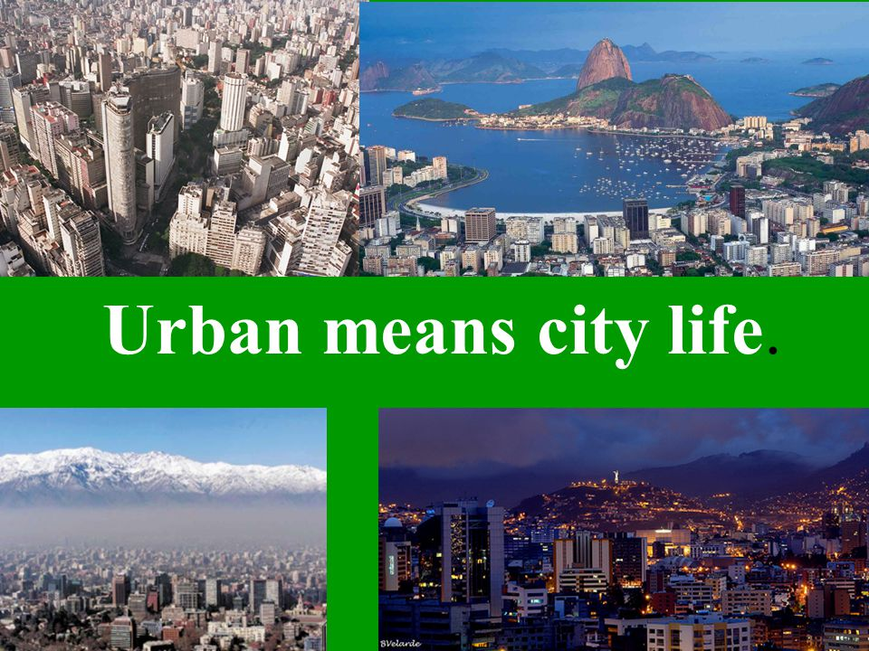 Urban means city life.