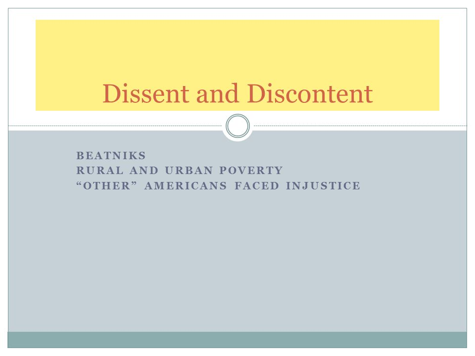 """BEATNIKS RURAL AND URBAN POVERTY """"OTHER"""" AMERICANS FACED INJUSTICE Dissent and Discontent"""