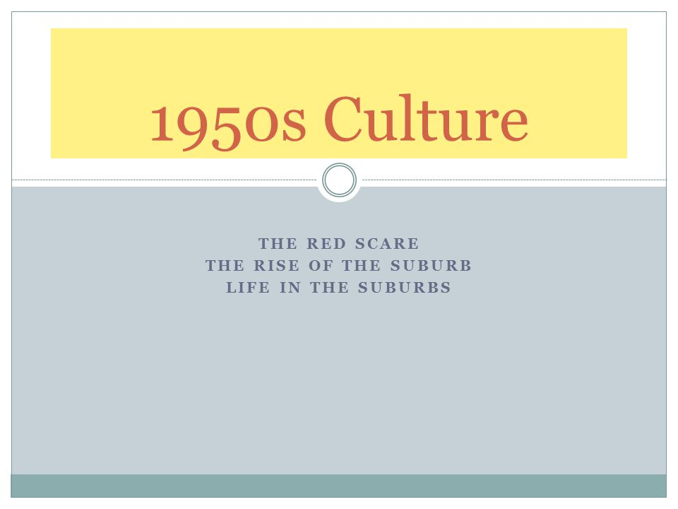 THE RED SCARE THE RISE OF THE SUBURB LIFE IN THE SUBURBS 1950s Culture