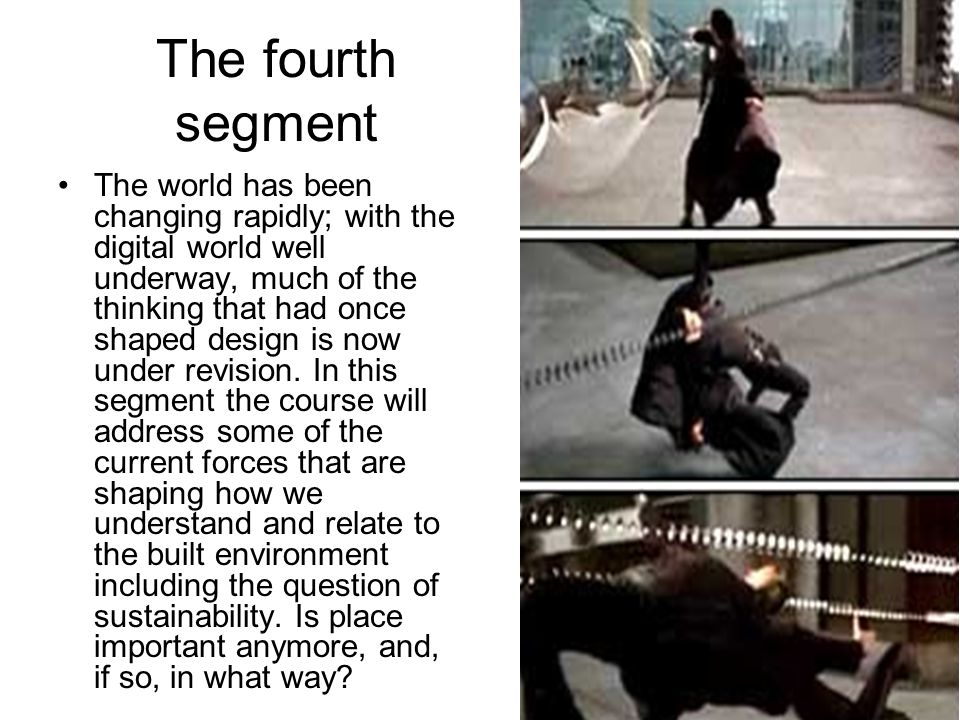 The fourth segment The world has been changing rapidly; with the digital world well underway, much of the thinking that had once shaped design is now under revision.