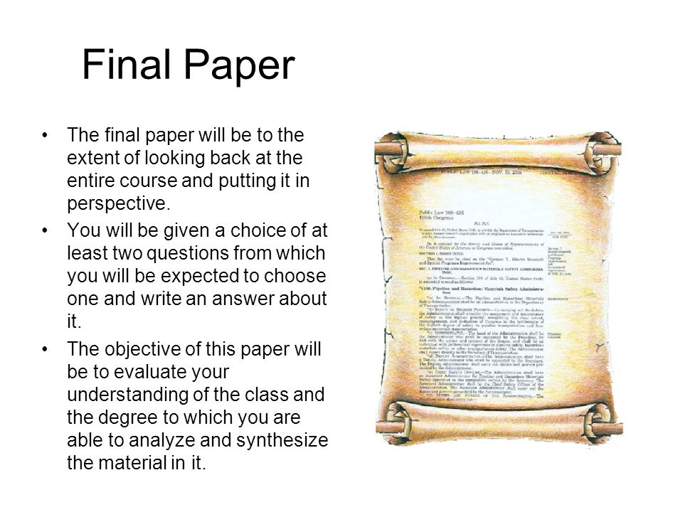 Final Paper The final paper will be to the extent of looking back at the entire course and putting it in perspective.