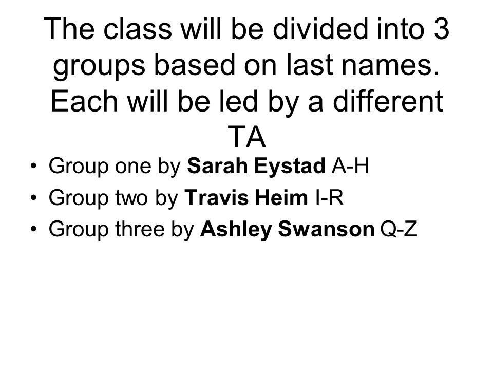 The class will be divided into 3 groups based on last names.
