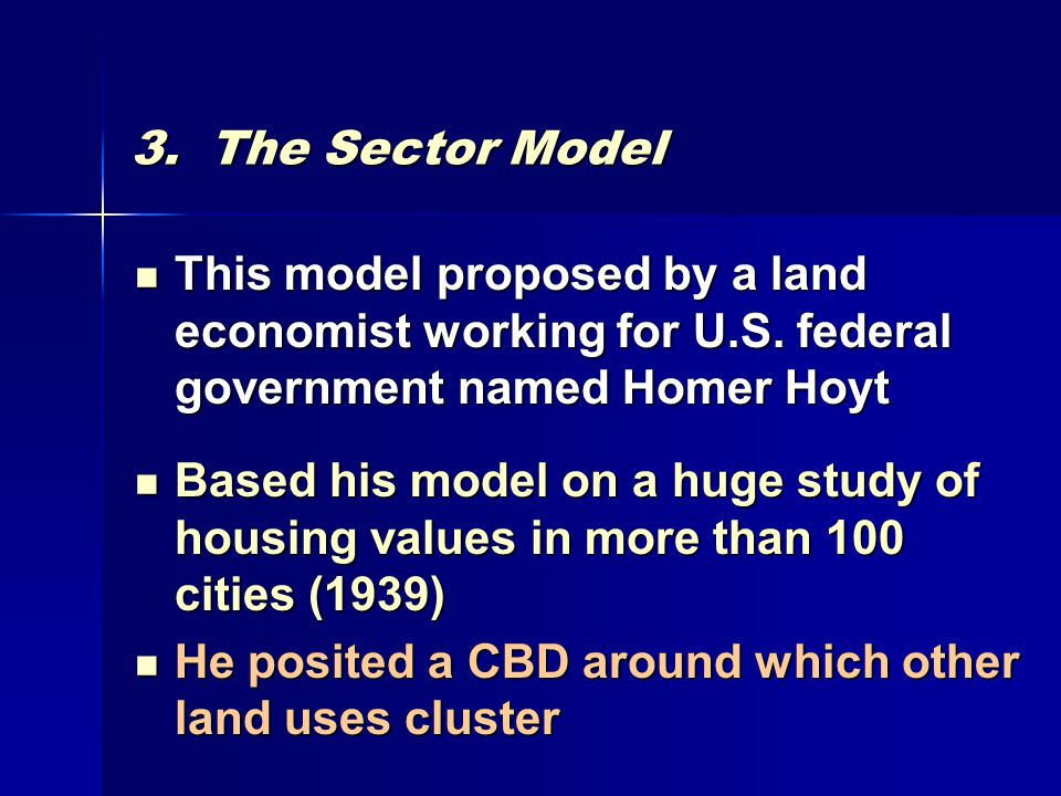3. The Sector Model This model proposed by a land economist working for U.S.