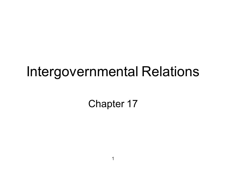 1 Intergovernmental Relations Chapter 17