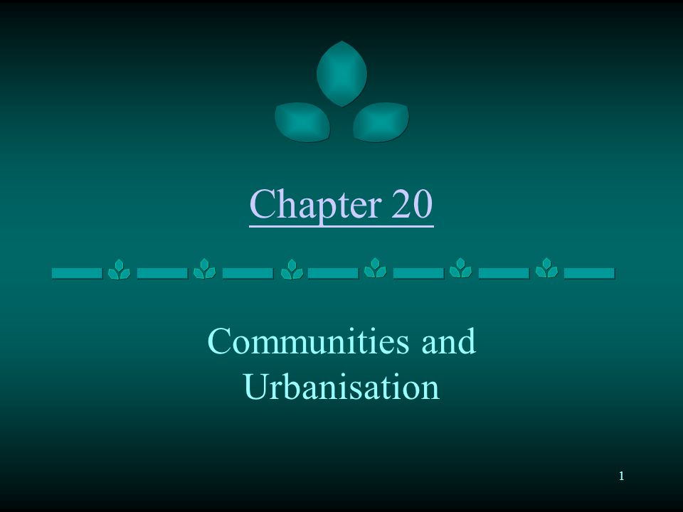 1 Chapter 20 Communities and Urbanisation