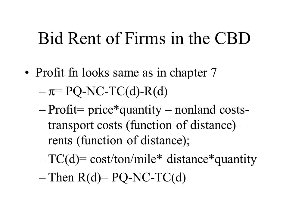 Freight Costs and Rents Freight costs decrease with proximity to city center Through leftover principle, rents increase as transport costs decrease Hence, there will be a downward sloping bid rent function; it will be linear for fixed factor producers and convex for flexible producers
