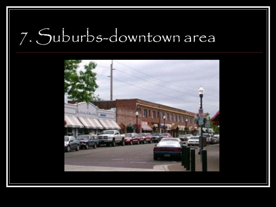 7. Suburbs-downtown area