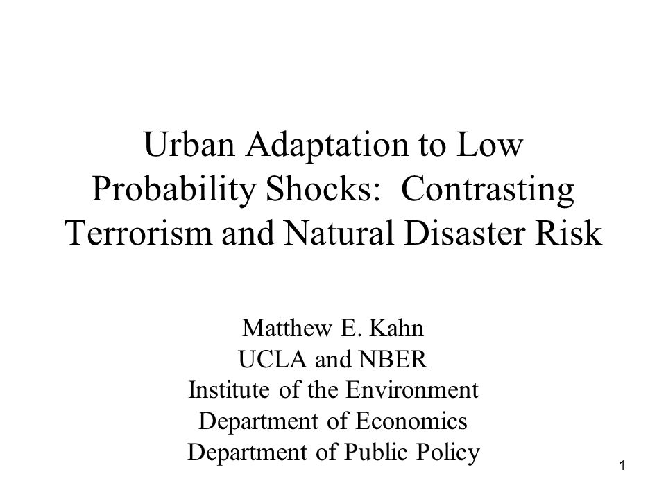 1 Urban Adaptation to Low Probability Shocks: Contrasting Terrorism and Natural Disaster Risk Matthew E.