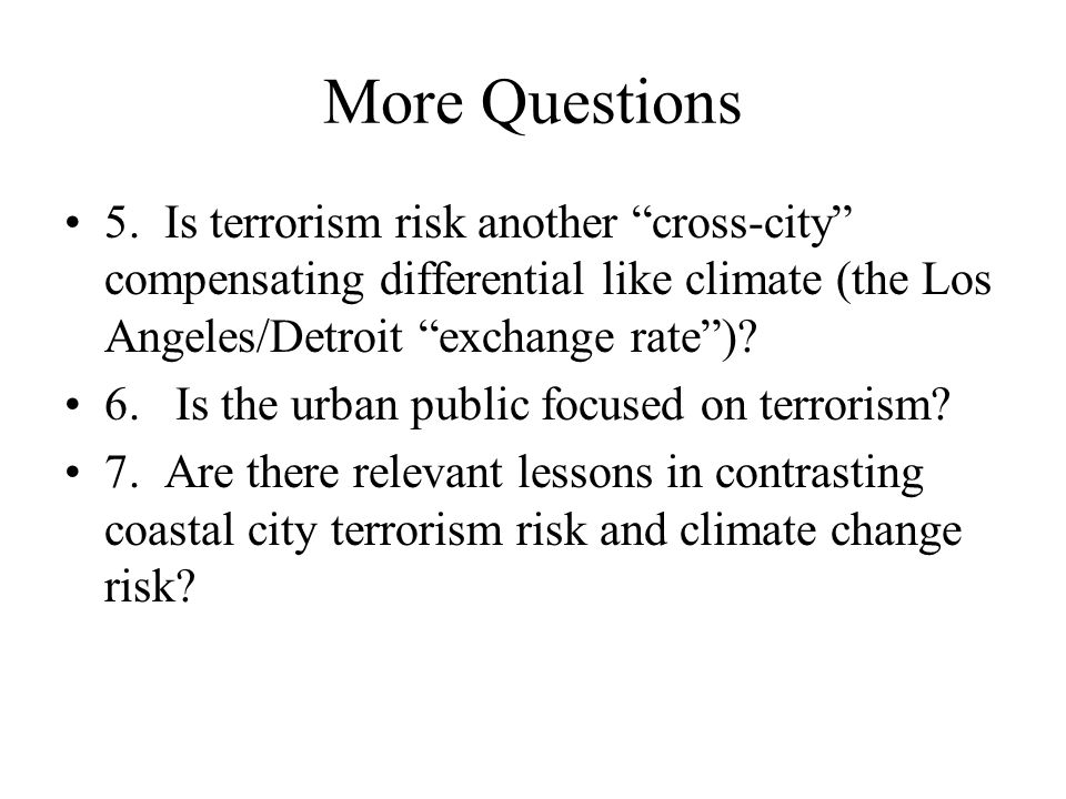 Some Answers All else equal, center city terrorism accelerates suburban growth Wall Street was already leaving Wall Street before 9/11/2001 Commute minimizers want to be close to jobs Suburban jobs --- Google's corporate campus and many others Dilution and lower density protects us against terror risk (private cars, private campuses)