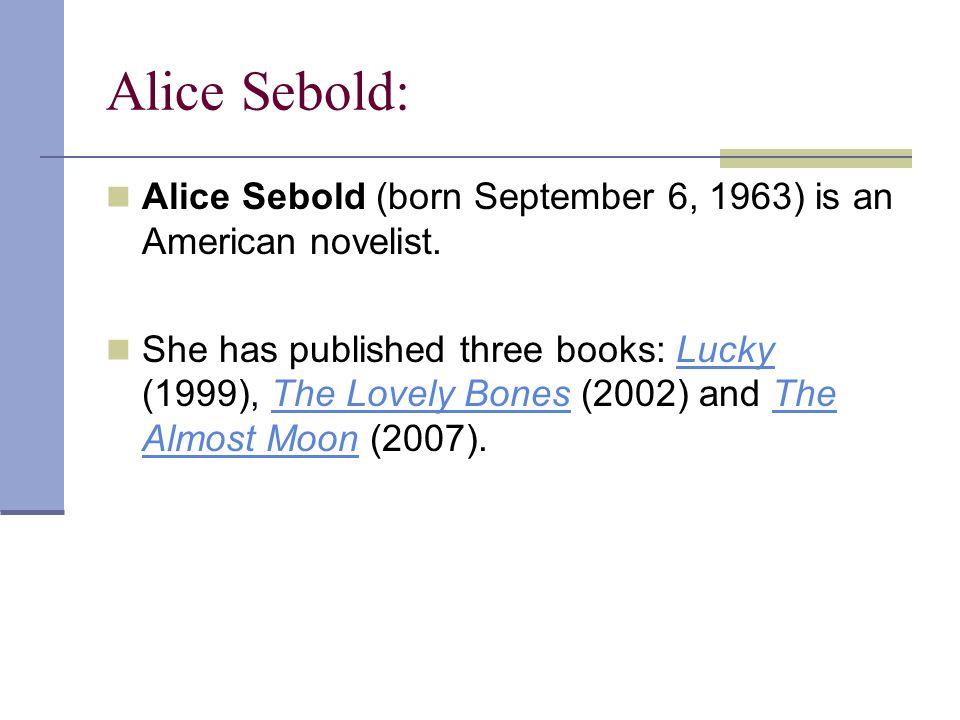Alice Sebold: Alice Sebold (born September 6, 1963) is an American novelist.