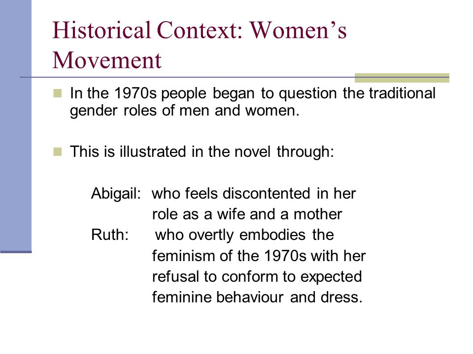 Historical Context: Women's Movement In the 1970s people began to question the traditional gender roles of men and women.