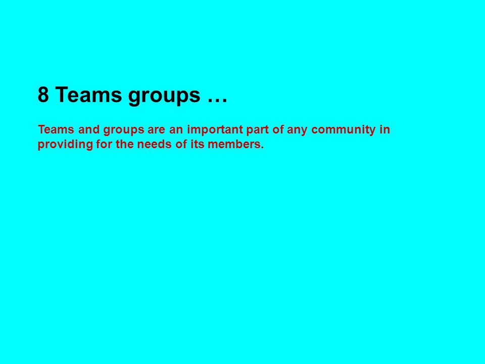 8 Teams groups … Teams and groups are an important part of any community in providing for the needs of its members.