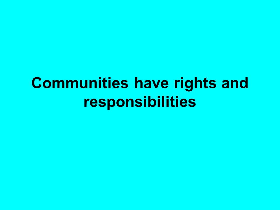 Communities have rights and responsibilities