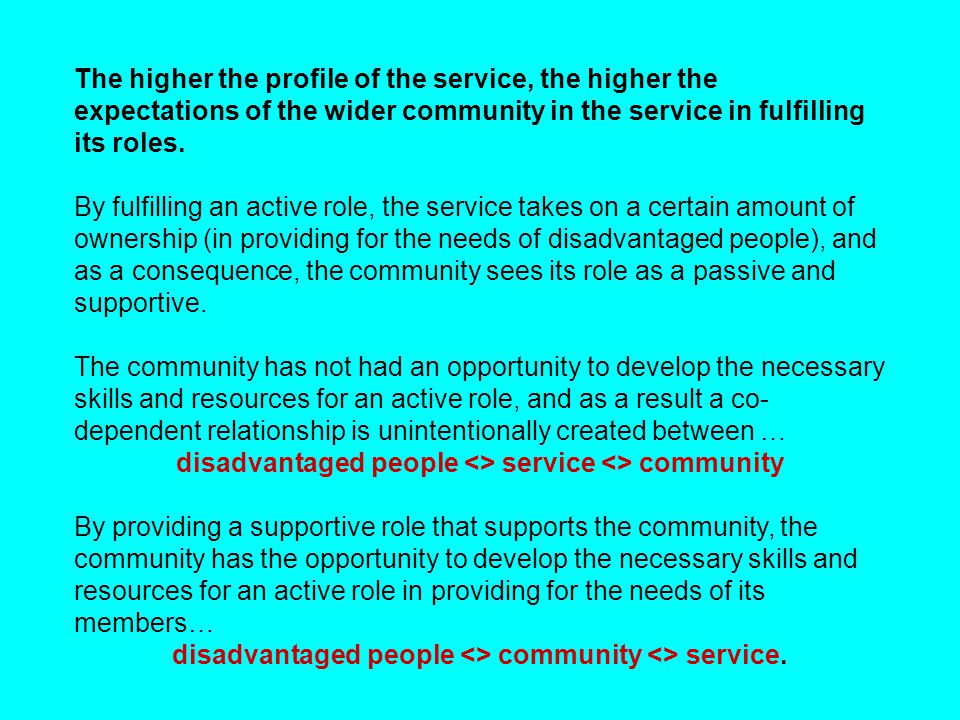 The higher the profile of the service, the higher the expectations of the wider community in the service in fulfilling its roles. By fulfilling an act