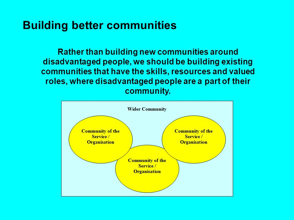 Rather than building new communities around disadvantaged people, we should be building existing communities that have the skills, resources and value
