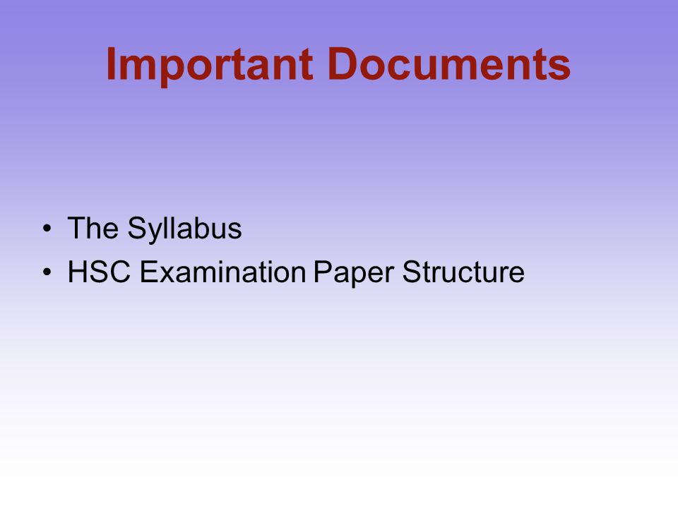 1.0 Syllabus Key to successful HSC study is to KNOW your SYLLABUS. HSC questions come from there.