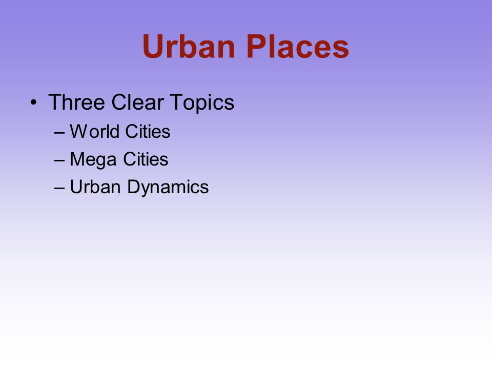 World Cities Spatial Distribution of these places; Predominantly located in the Developed World World Cities are best understood in terms of FLOWS.