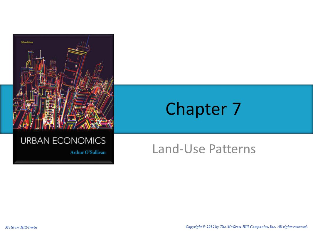 Land-Use Patterns Chapter 7 McGraw-Hill/Irwin Copyright © 2012 by The McGraw-Hill Companies, Inc.