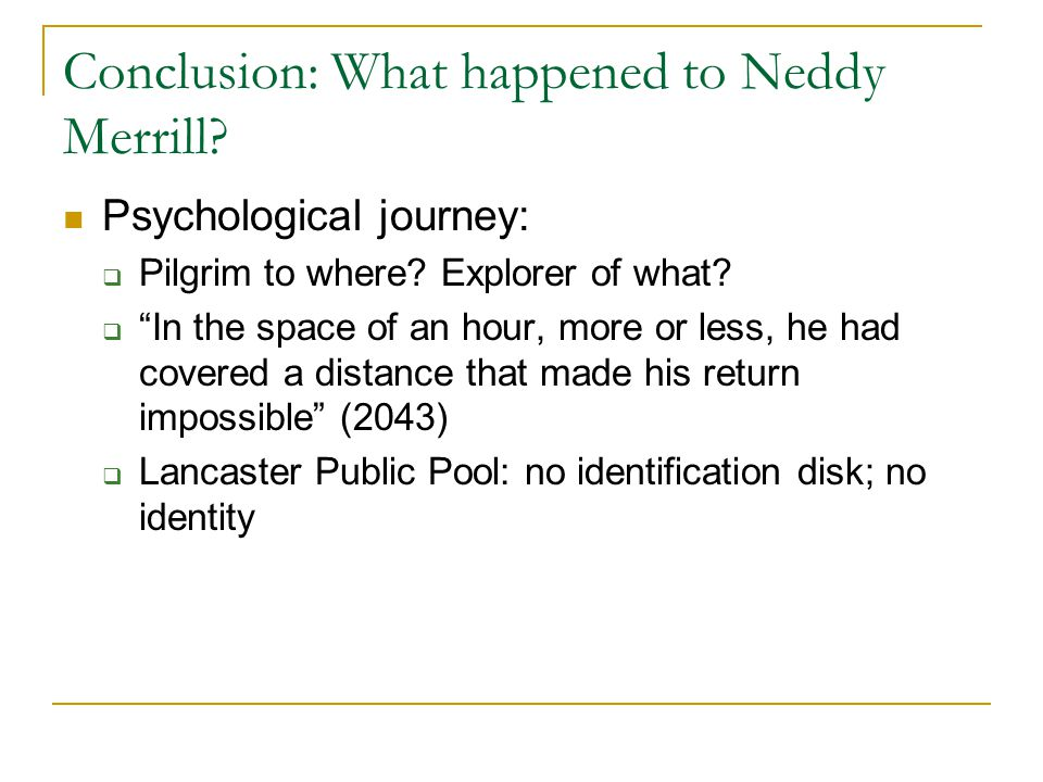 Conclusion: What happened to Neddy Merrill. Psychological journey:  Pilgrim to where.