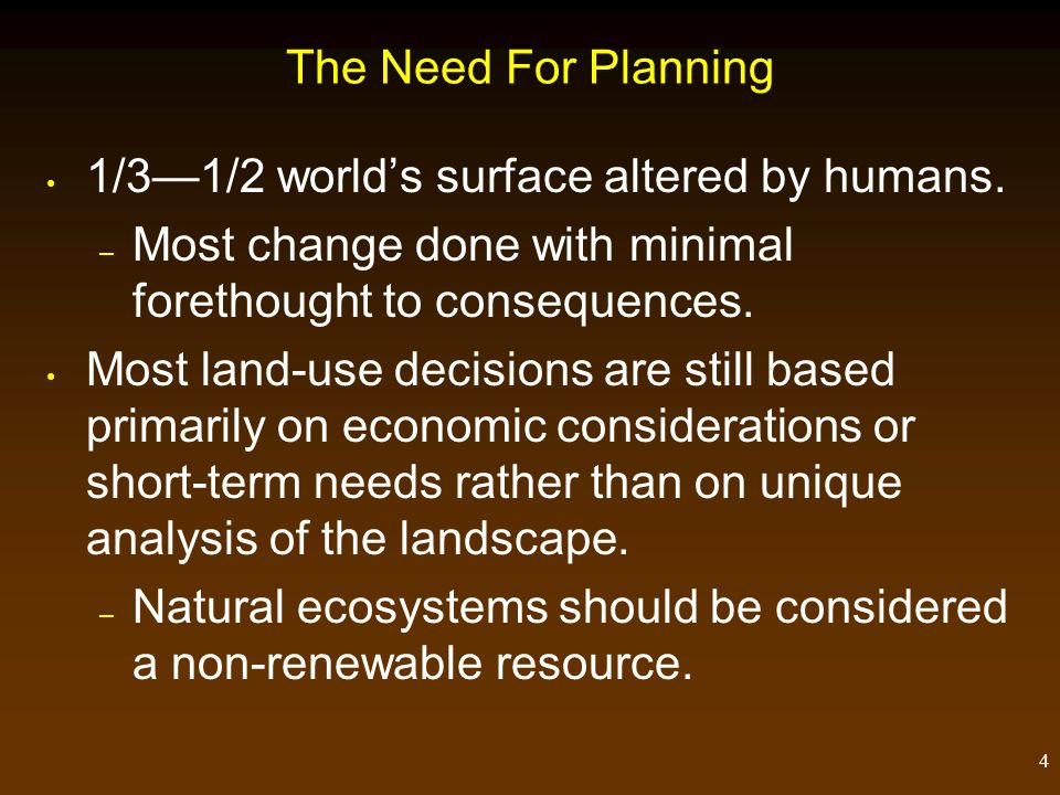 4 The Need For Planning 1/3—1/2 world's surface altered by humans.
