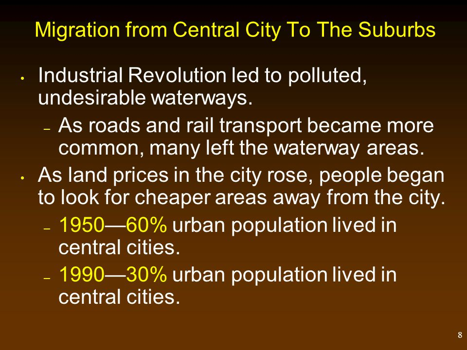 7 Rural-To-Urban Shift North America remained essentially rural until industrial growth began in last 1/3 of 1800s.