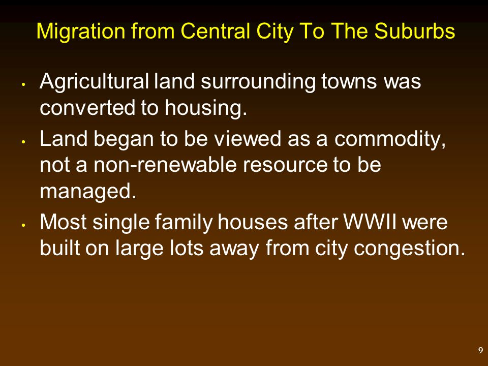 9 Migration from Central City To The Suburbs Agricultural land surrounding towns was converted to housing.