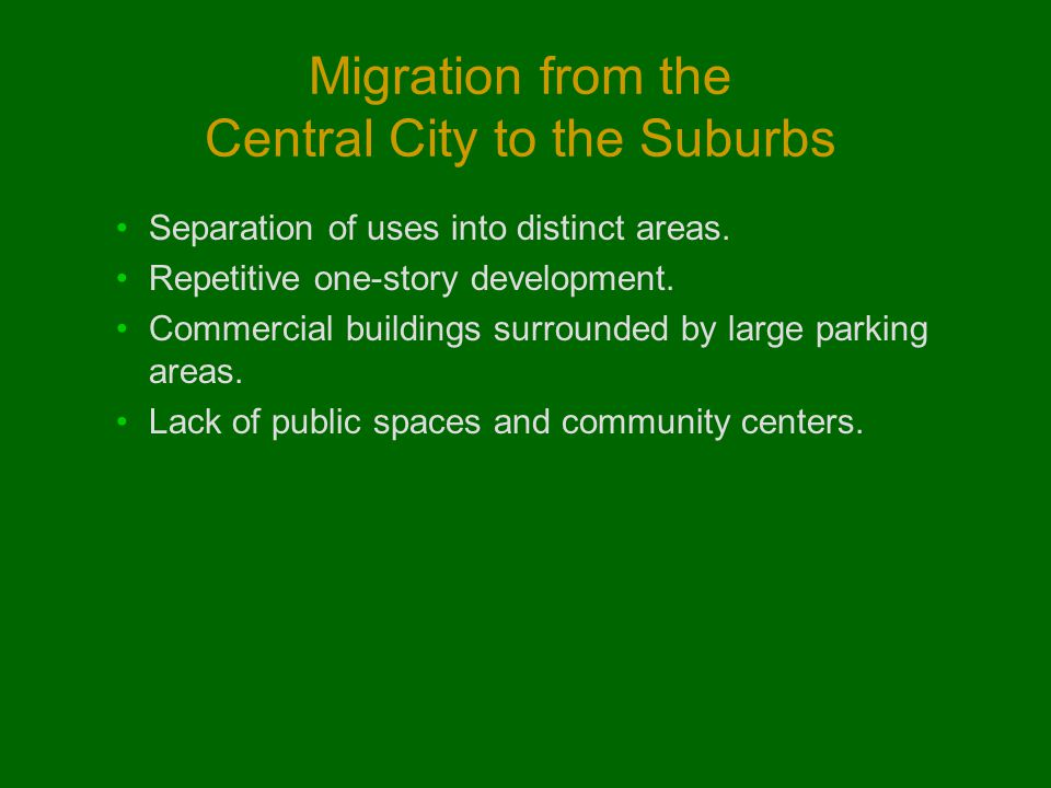 Migration from the Central City to the Suburbs Separation of uses into distinct areas.