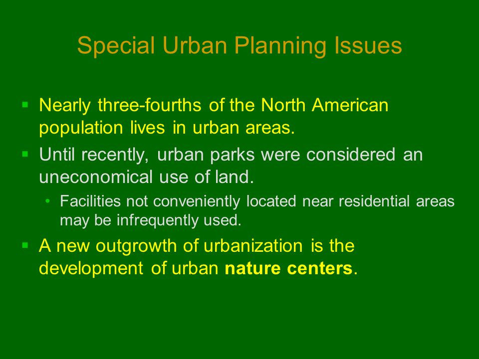 Special Urban Planning Issues  Nearly three-fourths of the North American population lives in urban areas.