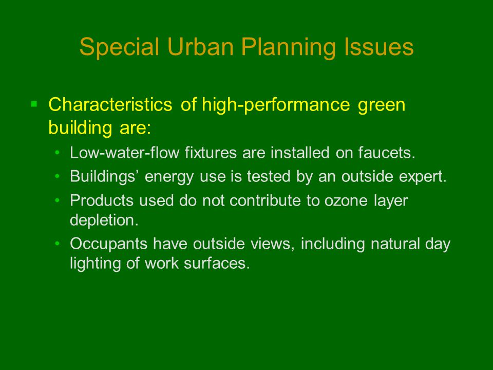 Special Urban Planning Issues  Characteristics of high-performance green building are: Low-water-flow fixtures are installed on faucets.