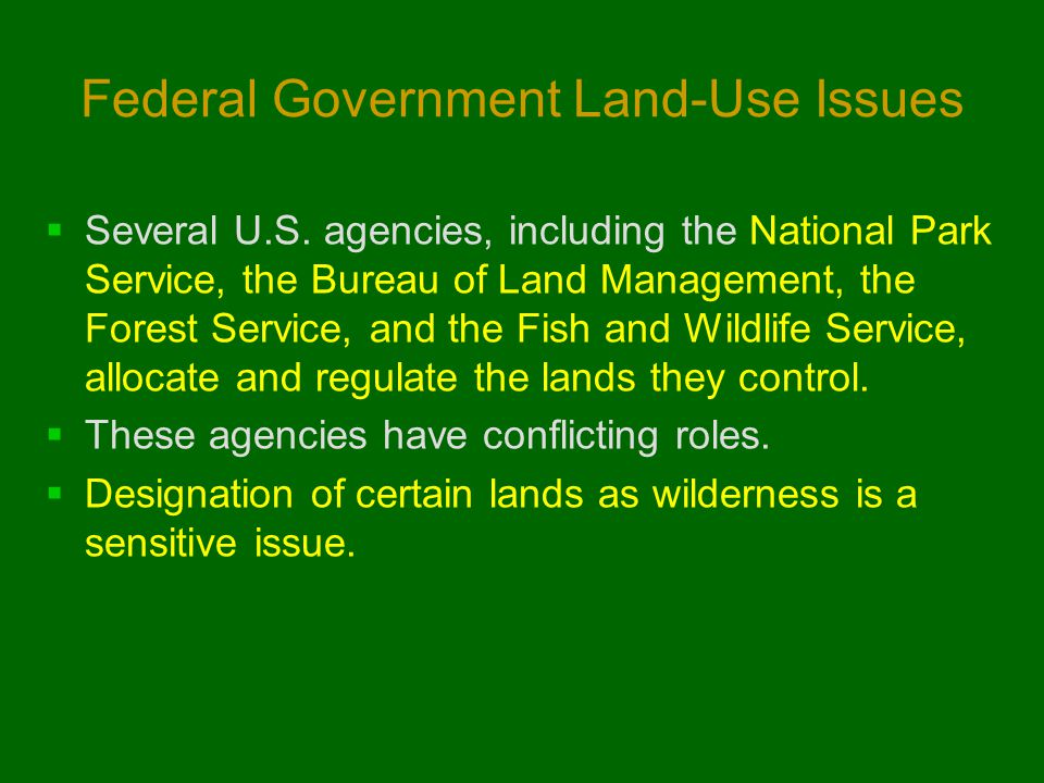 Federal Government Land-Use Issues  Several U.S.