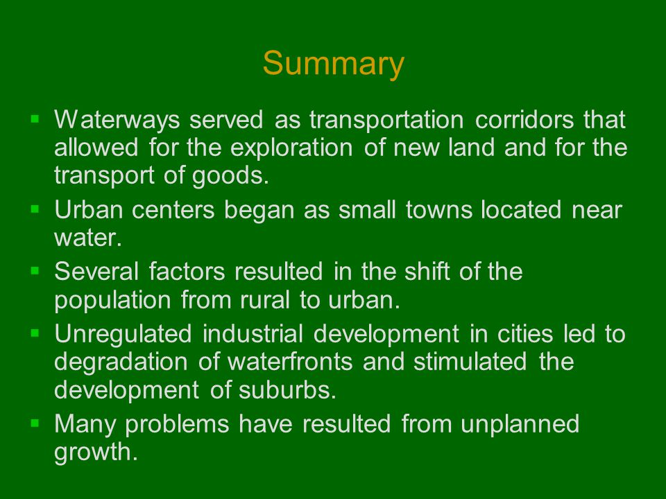 Summary  Waterways served as transportation corridors that allowed for the exploration of new land and for the transport of goods.