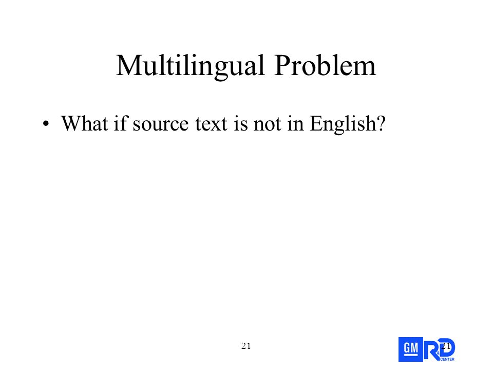 21 Multilingual Problem What if source text is not in English