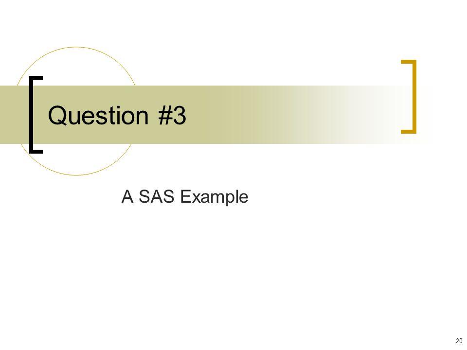 20 Question #3 A SAS Example