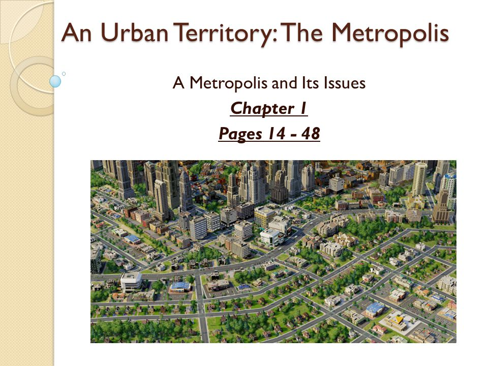 An Urban Territory: The Metropolis A Metropolis and Its Issues Chapter 1 Pages 14 - 48