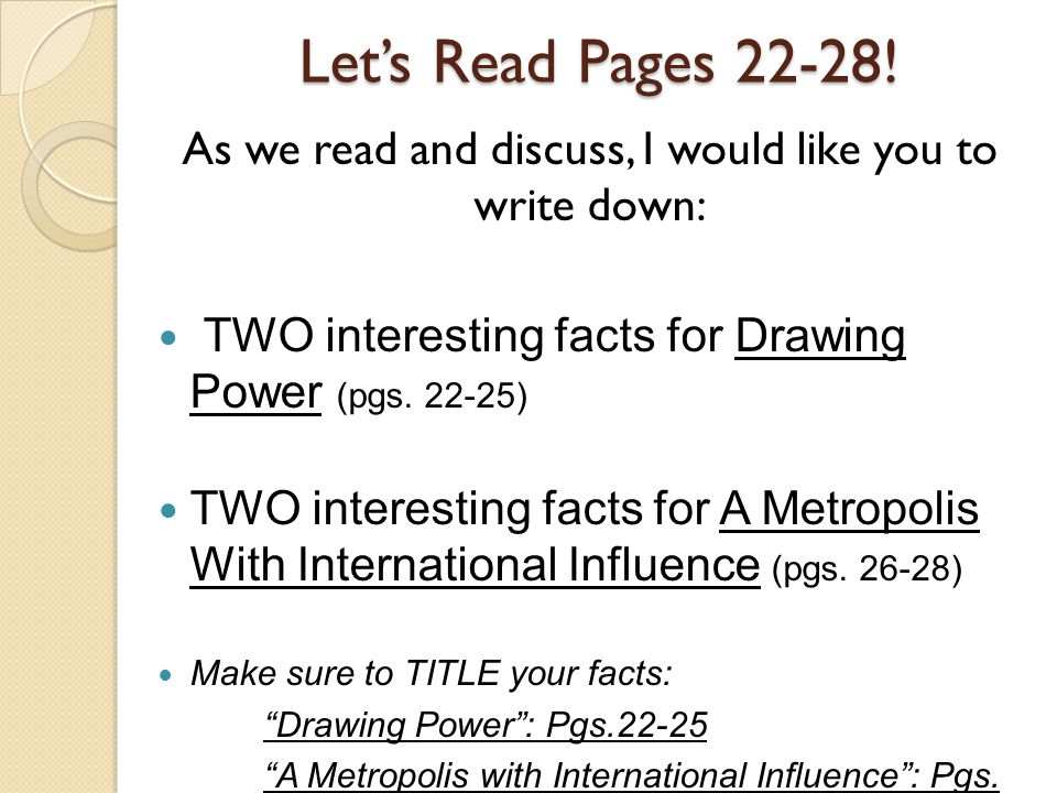 Let's Read Pages 22-28! As we read and discuss, I would like you to write down: TWO interesting facts for Drawing Power (pgs. 22-25) TWO interesting f